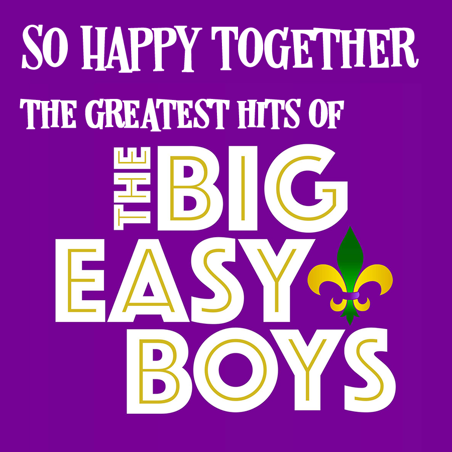 """So Happy Together: """"The Greatest Hits"""" of The Big Easy Boys"""